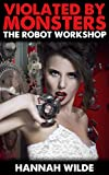 Violated By Monsters: The Robot Workshop