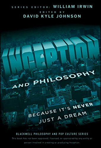 Inception and Philosophy: Because It's Never Just a Dream (The Blackwell Philosophy and Pop Culture Series)