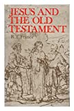 Jesus and the Old Testament: His Application of Old Testament Passages to Himself and His Mission (0851117279) by R.T. France