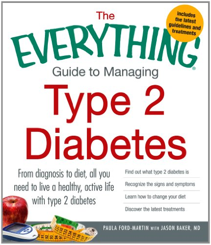 The Everything Guide to Managing Type 2 Diabetes: From Diagnosis to Diet, All You Need to Live a Healthy, Active Life with Type 2 Diabetes - Find Out ... Your Diet and Discover the Latest Treatments PDF