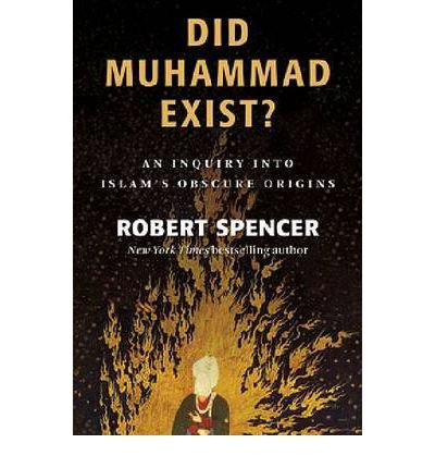 [ DID MUHAMMAD EXIST?: AN INQUIRY INTO ISLAM'S OBSCURE ORIGINS ], by Spencer, Robert ( Author) 2012 [ Hardcover ], by Robert Spencer