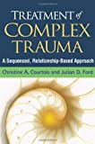img - for Treatment of Complex Trauma: A Sequenced, Relationship-Based Approach book / textbook / text book