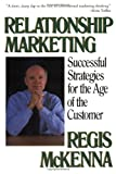 Relationship Marketing: Successful Strategies For The Age Of The Customer (0201622408) by Mckenna, Regis