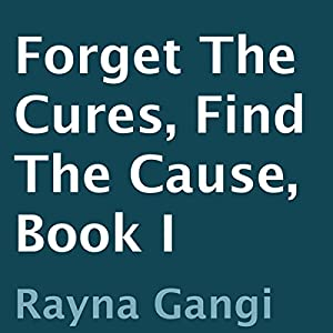 Forget the Cures, Find the Cause: Book I Audiobook