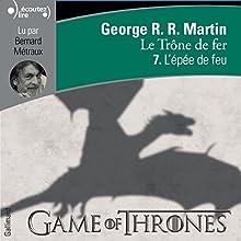 L'épée de feu (Le Trône de fer 7) | Livre audio Auteur(s) : George R. R. Martin Narrateur(s) : Bernard Métraux