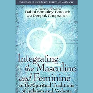 Integrating the Masculine and Feminine in the Spiritual Traditions of Judaism and Vedanta | [Rabbi Shmuley Boteach, Deepak Chopra]