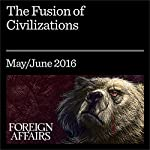 The Fusion of Civilizations | Kishore Mahbubani,Lawrence H. Summers
