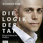 Die Logik der Tat: Erkenntnisse eines Profilers   Alexander Horn,Joachim Käppner