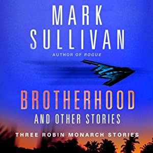 Brotherhood and Others: Three Robin Monarch Stories | [Mark Sullivan]