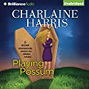 Playing Possum (       UNABRIDGED) by Charlaine Harris Narrated by Angela Dawe, Natalie Ross, Amanda Ronconi, Nicola Barber
