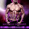Arak's Love: A World Beyond, Book 2 Audiobook by Michelle Howard Narrated by Michael Pauley, Samia Moon