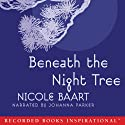 Beneath the Night Tree (       UNABRIDGED) by Nicole Baart Narrated by Johanna Parker