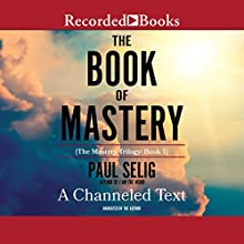 The Book of Mastery Audiobook by Paul Selig Narrated by Paul Selig