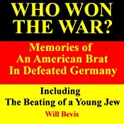 Who Won the War? Memories of an American Army Brat in Defeated Germany, Including 'The Beating of a Young Jew' | [Will Bevis]