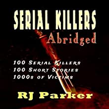 Serial Killers (Encyclopedia of 100 Serial Killers): True Crime Books by RJ Parker Publishing Book 12 (       ABRIDGED) by RJ Parker Narrated by Don Kline