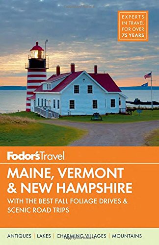 Fodor's Maine, Vermont & New Hampshire: With the Best Fall Foliage Drives & Scenic Road Trips (Full-Color Travel Guide)