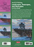 The Art of Painting Landscapes, Seascapes, and Skyscapes in Oil & Acrylic: Disover simple step-by-step techniques for painting an array of outdoor scenes. (Collectors Series)