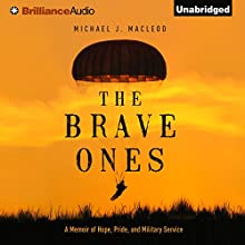 The Brave Ones: A Memoir of Hope, Pride, and Military Service (       UNABRIDGED) by Michael J. MacLeod Narrated by Patrick Lawlor