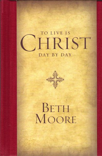 To Live Is Christ -- Day By Day Devotional, Beth Moore