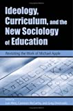 img - for Ideology, Curriculum, and the New Sociology of Education: Revisiting the Work of Michael Apple book / textbook / text book