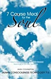 7 Course Meal for the Soul: An Easy-to-read Overview of the World's Greatest Teachings on Ultimate Happiness