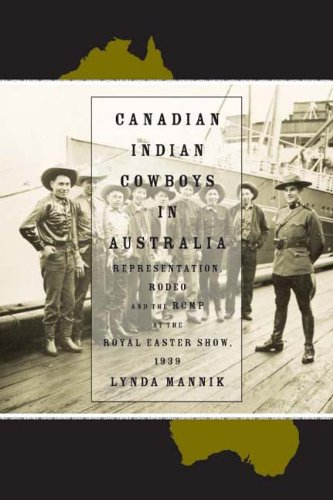 Canadian Indian Cowboys in Australia: Representation, Rodeo, and the RCMP at the Royal Easter Show, 1939