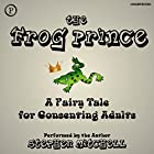The Frog Prince: A Fairy Tale for Consenting Adults Hörbuch von Stephen Mitchell Gesprochen von: Stephen Mitchell
