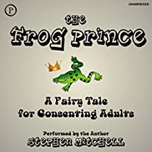 The Frog Prince: A Fairy Tale for Consenting Adults Audiobook by Stephen Mitchell Narrated by Stephen Mitchell