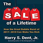 The Sale of a Lifetime: How the Great Bubble Burst of 2017-2019 Can Make You Rich Hörbuch von Harry S. Dent Jr. Gesprochen von: Sean Pratt