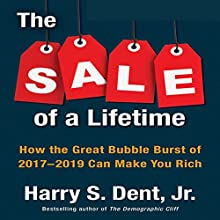 The Sale of a Lifetime: How the Great Bubble Burst of 2017-2019 Can Make You Rich Audiobook by Harry S. Dent Jr. Narrated by Sean Pratt