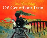 Oi! Get off Our Train (009985340X) by Burningham, John
