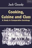 Cooking, Cuisine and Class: A Study in Comparative Sociology (Themes in the Social Sciences) (0521286964) by Goody, Jack