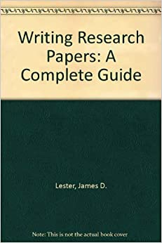 writing research papers complete guide james d lester Writing research papers: a complete guide (paperback) ebook: james d lester: amazonca: kindle store.