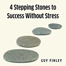 4 Stepping Stones to Success without Stress Audiobook by Guy Finley Narrated by Guy Finley