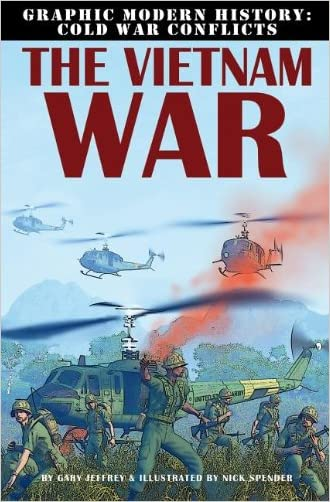 The Vietnam War (Graphic Modern History: Cold War Conflicts) written by Gary Jeffrey