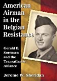 Jerome W. Sheridan American Airman in the Belgian Resistance: Gerald E. Srensen and the Transatlantic Alliance