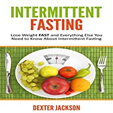 Intermittent Fasting: Lose Weight Fast and Everything Else You Need to Know About Intermittent Fasting and How It Can Change Your Life | Livre audio Auteur(s) : Dexter Jackson Narrateur(s) : Matt Holmes