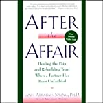 After the Affair: Healing the Pain and Rebuilding Trust When a Partner Has Been Unfaithful | Janis Abrahms Spring,Michael Spring