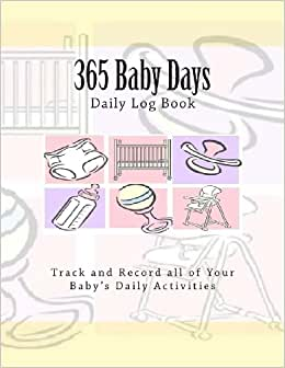 365 baby days daily log book track and record all of your