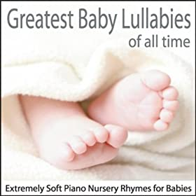 Greatest Baby Lullabies of All Time: Extremely Soft Piano Nursery Rhymes for Babies