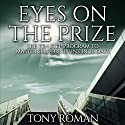 Eyes on the Prize: The Ten Step Program to Master Self-Discipline in 30 Days Audiobook by Tony Roman Narrated by Jim D Johnston