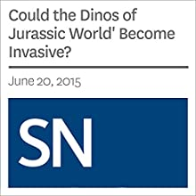 Could the Dinos of 'Jurassic World' Become Invasive? Other by Sarah Zielinski Narrated by Mark Moran