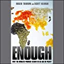 Enough: Why the World's Poorest Starve in An Age of Plenty (       UNABRIDGED) by Roger Thurow, Scott Kilman Narrated by Tavia Gilbert