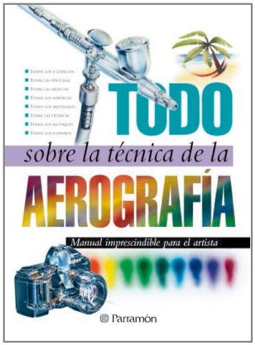 TODO SOBRE LA TECNICA DE LA AEROGRAFIA descarga pdf epub mobi fb2