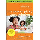 The No-Cry Picky Eater Solution:  Gentle Ways to Encourage Your Child to Eat - and Eat Healthyby Elizabeth Pantley