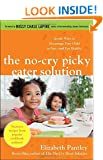 The No-Cry Picky Eater Solution:  Gentle Ways to Encourage Your Child to Eat - and Eat Healthy