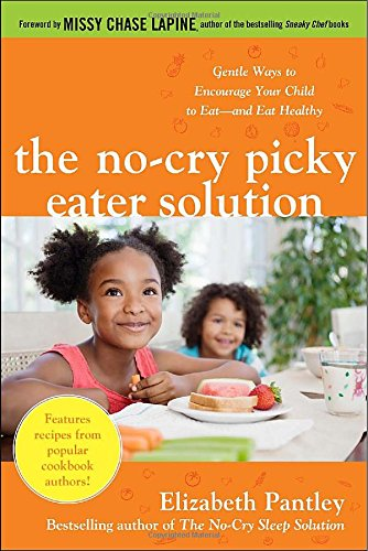 The No-Cry Picky Eater Solution: Gentle Ways To Encourage Your Child To Eat—And Eat Healthy front-18045