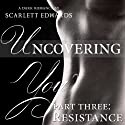 Uncovering You: Part Three, Resistance (       UNABRIDGED) by Scarlett Edwards Narrated by Amy Johnson