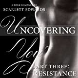 Uncovering You: Part Three, Resistance
