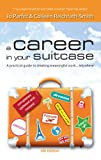 A Career in Your Suitcase - a practical guide to creating meaningful work, anywhere